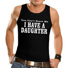 New I Have A Daughter Tank You Can't Funny Gift Idea Mens Women T-Shirt *tc34