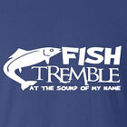 New T-shirt Fish Tremble Sound My Name aluminium fibreglass fishing boats tinny