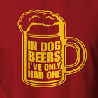 Funny Beer Drinking T-shirt In Dog Beers I've Only Had 1 brewing tap keg