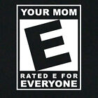 NEW FUNNY T-SHIRT Your Mum Rated E For Everyone. Offensive mens clothing