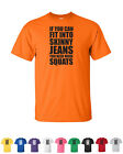If You Can Fit Into Skinny Jeans You Need More Squats Funny Workout Gym T Shirts
