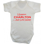 Baby Grow Bodysuit - I Support Charlton Just Like Daddy - Football Gift Dad