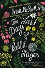 The Last Days of Rabbit Hayes : A Novel by Anna McPartlin (2015, Hardcover) NEW!