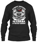 street racing illegal - Custom Street Racing - It's Only Illegal If You Gildan Long Sleeve Tee T-Shirt