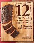 12 Bones Smokehouse: A Mountain BBQ Cookbook by Bryan King: Used