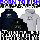 BORN TO FISH HOODIE ALL SIZES TO 5XL (TSHIRTS  ALSO AVAILABLE)