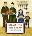 Sharing the Bread: An Old-Fashioned Thanksgiving Story by Pat Zietlow Miller