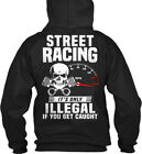 street racing illegal - Street Racing - It's Only Illegal If You Get Caught Gildan Hoodie Sweatshirt