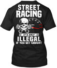street racing illegal - Street Racing - It's Only Illegal If You Get Caught Hanes Tagless Tee T-Shirt