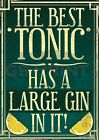 RETRO METAL PLAQUE :The Best Tonic as a Large GIN in it! sign/ad