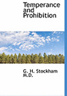 Temperance and Prohibition by G Henry Stockham: New