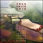 Closer To the Ground by Fred Frith Trio: New