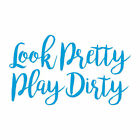 Look Pretty Play Dirty - Vinyl Decal Sticker - Multiple Colors & Sizes - ebn4244