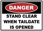 DANGER STAND CLEAR WHEN TAILGATE IS OPENED DECAL SAFETY SIGN OSHA DUMP ROCK TRUK
