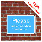 Switch off when not in use information sign INF73 Durable and weatherproof