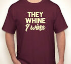 THEY WHINE. I WINE. funny mom dad kids adulting red merlot sunday T-shirt S-6XL