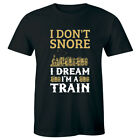 I Don't Snore I Dream I'm A Train Funny Men's Short Sleeve T-Shirt Humor Gift