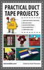 Practical Duct Tape Projects by Instructables.com Staff (2013, Trade Paperback)