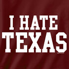 I HATE TEXAS t-shirt oklahoma sooners a&m red river rivalry funny jersey rude