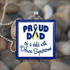 """PROUD DAD OF A CHILD WITH DOWN SYNDROME"" GLASS TILE PENDANT NECKLACE KEYRING"