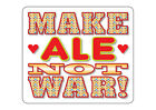 Brand NEW Party Quality T-SHIRT Funny MAKE ALE NOT WAR! All Sizes, All Colours