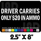 DRIVER CARRIES ONLY $20 IN AMMO DECAL SMITH GLOCK SPRINGFIELD RUGER COLT