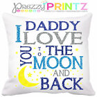 ❤ I LOVE YOU TO THE MOON AND BACK FATHERS DAY CUSHION GIFT DADCHRISTMAS BIRTHDAY