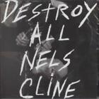 NELS CLINE - DESTROY ALL NELS CLINE NEW CD