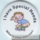 Special Needs Awareness Badge, I have Special Needs, What's your excuse?