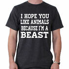 I Hope You Like Animals Because I'm A Beast Tee Funny Comedy Slogan T-Shirt