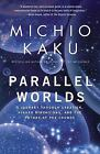 Parallel Worlds:A Journey Through Creation,Higher by Michio Kaku [Paperback] NEW