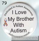 Autism Button Badges, I LOVE my Brother with Autism
