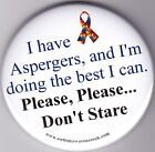 Aspergers Badges,I have Aspergers, and I'm doing the best I can, please , please