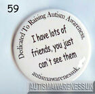 Autism Button Badges, I have lots of friends you just can't see them