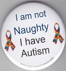 Autism Button Badges, I'm not naughty, I have Autism
