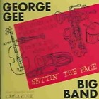 GEORGE GEE BIG BAND - SETTIN' THE PACE NEW CD
