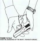 FEMME FATALE - FROM THE ABUNDANCE OF THE HEART, THE MOUTH SPEAKS * NEW CD