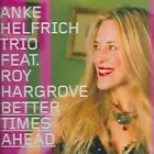 ANKE HELFRICH TRIO/ROY HARGROVE - BETTER TIMES AHEAD NEW CD