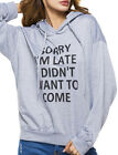 Women Sorry I' M Late I Didn't Want To Come Letter Print Hooded Sweatshirt