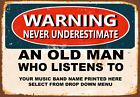 NEVER UNDERESTIMATE AN OLD MAN WHO LISTENS TO PERSONALIZED METAL TIN SIGN POSTER <br/> SELLECT YOUR MUSIC BAND/ARTIST FROM DROP DOWN MENU