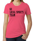 Go Local Sports Team, Woman's Funny Graphic Tees, Sports T -shirt