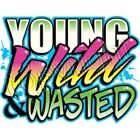 Young Wild and Wasted Neon Graphic T Shirt Sizes Small- 6XL Teen Crazy Funny Tee