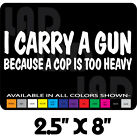 I CARRY A GUN BECAUSE A COP IS TOO HEAVY GUN DECAL GLOCK S&W RUGER SPRINGFIEL 45