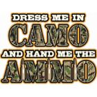 Dress Me In Camo and Hand Me The Ammo T-Shirt Funny Hunting Gun Redneck Tee