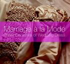 Marriage a la Mode: Three Centuries of Wedding Dress, Tobin, Shelley Book The