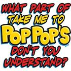 Take Me To Pop Pop's Don't You Understand T-Shirt Youth Infant Grandpa Pop Pop