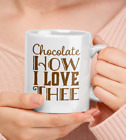Gifts for Chocoholics - Chocolate How I Love Thee Mug - Witty Hot Cocoa or Coffe