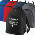 IF YOU WANT ME TO LISTEN ..SNOWBOARDING UNIVERSAL BACKPACK HOLDALL BAG RUCKSACK