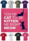 You've CAT to be KITTEN me right MEOW, Funny Cat Lovers Reg Cut T-shirt S to 5XL
