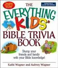 The Everything Kids Bible Trivia Book: Stump Your Friends an... by Wagner,  Kathi
